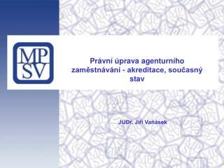 Právní úprava agenturního zaměstnávání - akreditace, současný stav