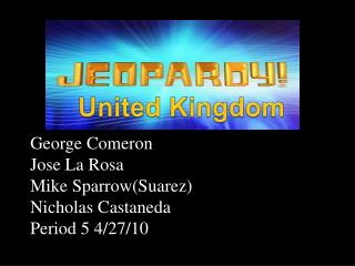 George Comeron Jose La Rosa Mike Sparrow(Suarez) Nicholas Castaneda Period 5 4/27/10