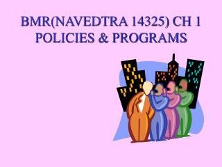 BMR(NAVEDTRA 14325) CH 1 POLICIES & PROGRAMS