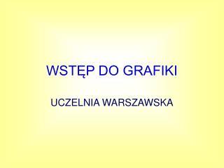 WSTĘP DO GRAFIKI