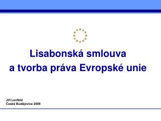 Lisabonsk� smlouva a tvorba pr�va Evropsk� unie