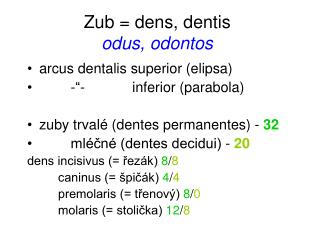 Zub = dens, dentis odus, odontos