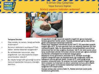 6.Örnek Olay Çalışması Yaya Sürücü İlişkisi: Sürücü yayanın halinden anlamaz!