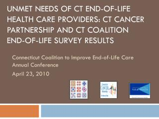Unmet Needs of CT End-of-Life Health Care Providers: CT Cancer Partnership and CT Coalition  End-of-Life Survey Results