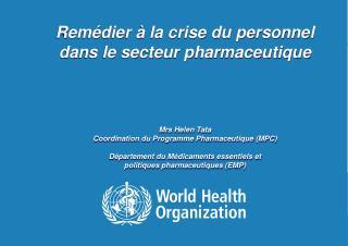 Rem�dier � la crise du personnel  dans le secteur pharmaceutique Mrs Helen Tata