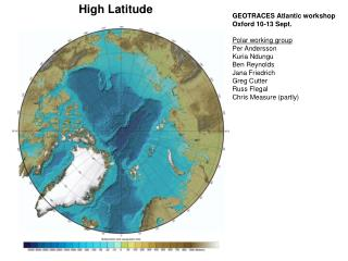GEOTRACES Atlantic workshop Oxford 10-13 Sept. Polar working group Per Andersson Kuria Ndungu