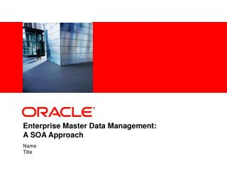Enterprise Master Data Management:                         A SOA Approach