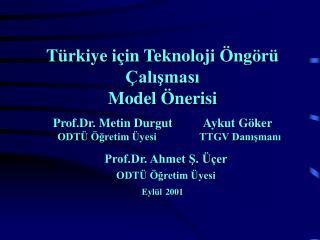 Türkiye için Teknoloji Öngörü Çalışması Model Önerisi Prof.Dr. Metin Durgut       Aykut Göker