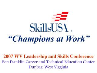 2007 WV Leadership and Skills Conference Ben Franklin Career and Technical Education Center