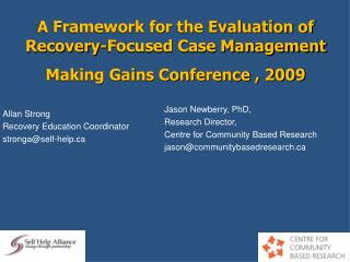 A Framework for the Evaluation of Recovery-Focused Case Management Making Gains Conference , 2009