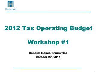2012 Tax Operating Budget Workshop #1