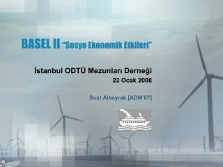 "BASEL II  ""Sosyo Ekonomik Etkileri"""