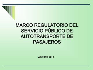 MARCO REGULATORIO DEL SERVICIO PÚBLICO DE AUTOTRANSPORTE DE PASAJEROS