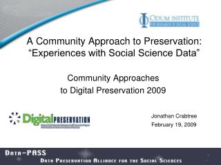"A Community Approach to Preservation: ""Experiences with Social Science Data"""