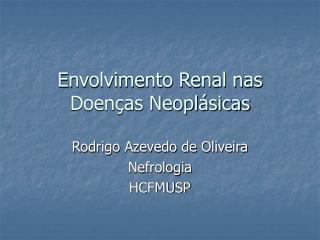 Envolvimento Renal nas Doen as Neopl sicas