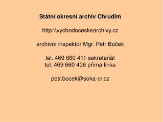 Státní okresní archiv Chrudim http:\\vychodoceskearchivy.cz archivní inspektor Mgr. Petr Boček