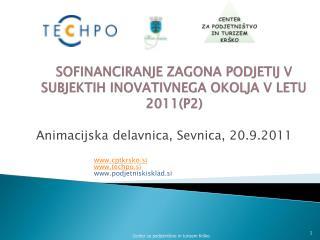 SOFINANCIRANJE ZAGONA PODJETIJ V SUBJEKTIH INOVATIVNEGA OKOLJA V LETU 2011 (P2)