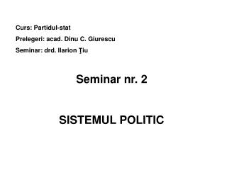 Curs: Partidul-stat Prelegeri: acad. Dinu C. Giurescu Seminar: drd. Ilarion  Ţiu Seminar nr. 2