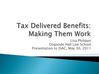 Tax Delivered Benefits: Making Them Work