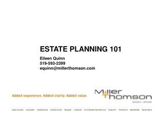 ESTATE PLANNING 101 Eileen Quinn 519-593-2399 equinn@millerthomson