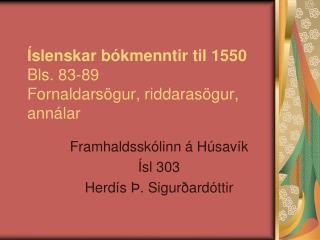 �slenskar b�kmenntir til 1550 Bls. 83-89 Fornaldars�gur, riddaras�gur, ann�lar