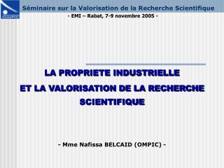 Séminaire sur la Valorisation de la Recherche Scientifique - EMI – Rabat, 7-9 novembre 2005 -