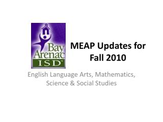 MEAP Updates for Fall 2010