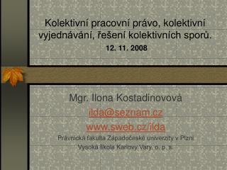 Kolektivn� pracovn� pr�vo, kolektivn� vyjedn�v�n�, ?e�en� kolektivn�ch spor?. 12. 11. 2008
