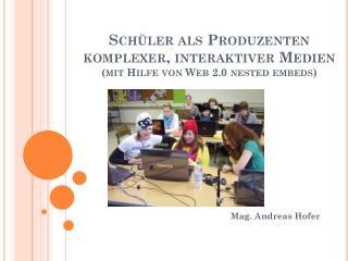 Schüler als Produzenten komplexer, interaktiver Medien  (mit Hilfe von Web 2.0  nested embeds )