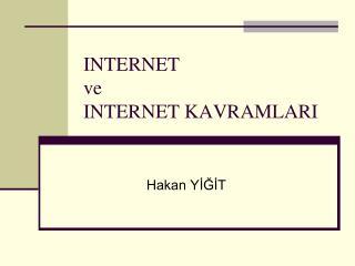 INTERNET ve INTERNET KAVRAMLARI