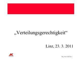 """""""Verteilungsgerechtigkeit"""" Linz, 23. 3. 2011"""