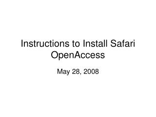 Instructions to Install Safari OpenAccess