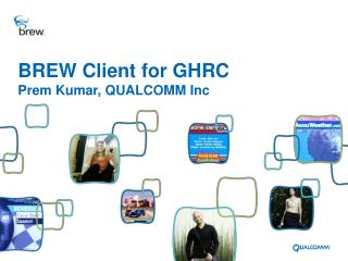 BREW Client for GHRC Prem Kumar, QUALCOMM Inc