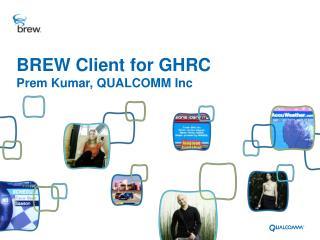 BREW Client for GHRC Prem Kumar, QUALCOMM Inc