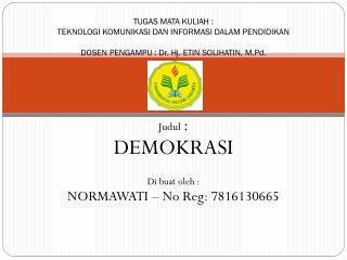 Judul : DEMOKRASI  Di  buat oleh  :  NORMAWATI – No  Reg : 7816130665