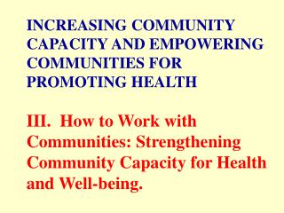 INCREASING COMMUNITY CAPACITY AND EMPOWERING COMMUNITIES FOR PROMOTING HEALTH  III.  How to Work with Communities: Stren