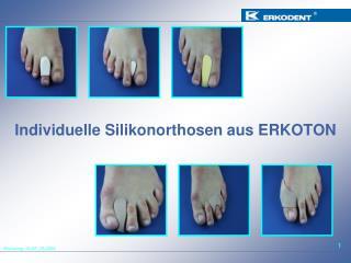 Individuelle Silikonorthosen aus ERKOTON