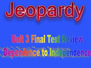 Unit 3 Final Test Review Dependence to Independence