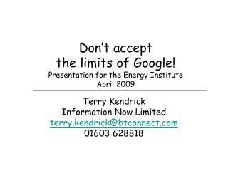 Don't accept  the limits of Google! Presentation for the Energy Institute April 2009