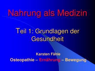 Nahrung als Medizin T eil 1: Grundlagen der Gesundheit