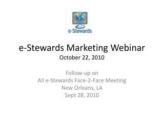 e-Stewards Marketing Webinar October 22, 2010