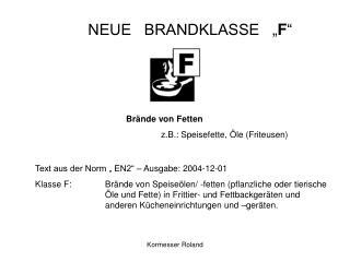"NEUE   BRANDKLASSE   "" F """