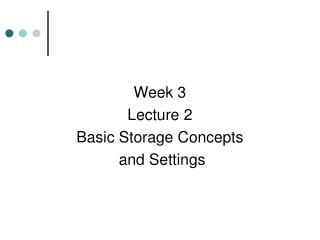 Week 3 Lecture 2 Basic Storage Concepts  and Settings