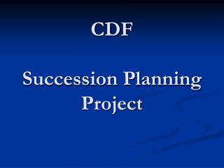 CDF  Succession Planning Project