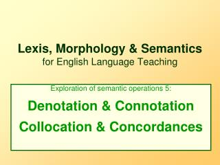 Lexis, Morphology & Semantics  for English Language Teaching