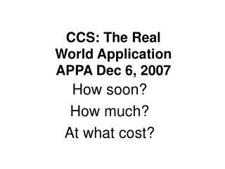 CCS: The Real World Application  APPA Dec 6, 2007