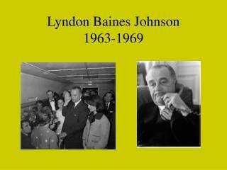 Lyndon Baines Johnson 1963-1969