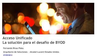 Acceso Unificado La  solución  para el  desafío  de BYOD