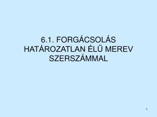 6.1. FORGÁCSOLÁS HATÁROZATLAN ÉLŰ MEREV SZERSZÁMMAL