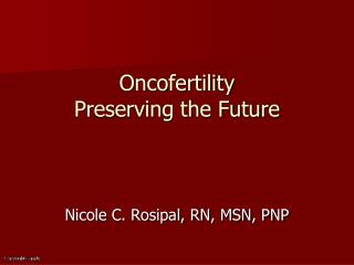 Oncofertility Preserving the Future
